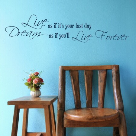 Live as if its Your Last Day, Dream as if You'll Live